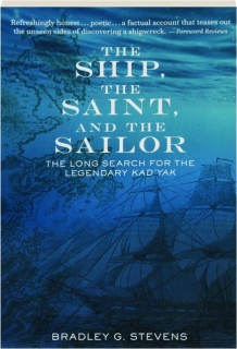 THE SHIP, THE SAINT, AND THE SAILOR: The Long Search for the Legendary <I>Kad'yak</I>