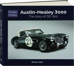 AUSTIN-HEALEY 3000: The Story of DD 300