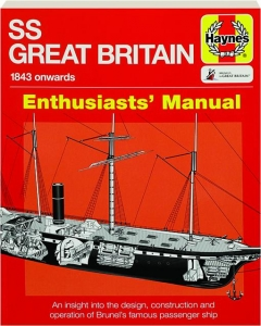 SS <I>GREAT BRITAIN</I> 1843 ONWARDS: Enthusiasts' Manual