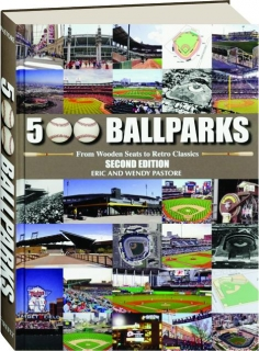 500 BALLPARKS, SECOND EDITION: From Wooden Seats to Retro Classics