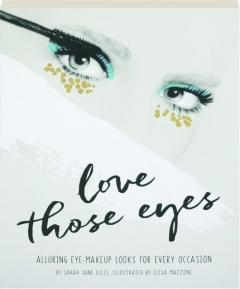 LOVE THOSE EYES: Alluring Eye-Makeup Looks for Every Occasion