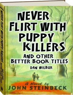 NEVER FLIRT WITH PUPPY KILLERS AND OTHER BETTER BOOK TITLES