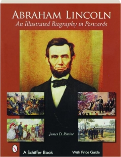 ABRAHAM LINCOLN: An Illustrated Biography in Postcards
