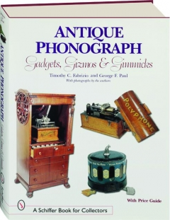 ANTIQUE PHONOGRAPH: Gadgets, Gizmos, and Gimmicks