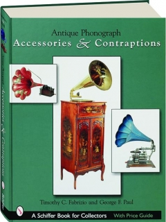 ANTIQUE PHONOGRAPH: Accessories & Contraptions