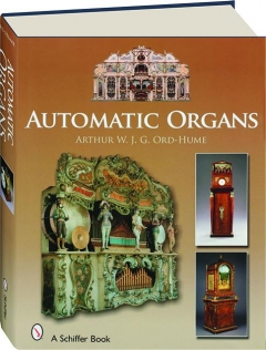AUTOMATIC ORGANS: A Guide to Orchestrions, Barrel Organs, Fairground, Dancehall & Street Organs Including Organettes