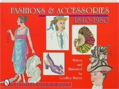 FASHIONS & ACCESSORIES, 1840-1980