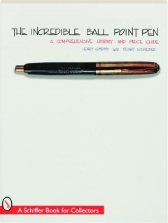 THE INCREDIBLE BALL POINT PEN: A Comprehensive History & Price Guide