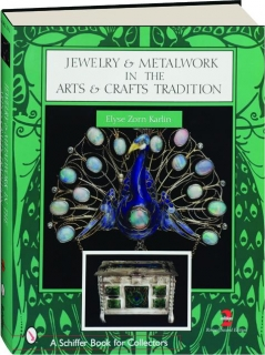 JEWELRY & METALWORK IN THE ARTS & CRAFTS TRADITION, REVISED 2ND EDITION