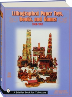 LITHOGRAPHED PAPER TOYS, BOOKS, AND GAMES, 1880-1915