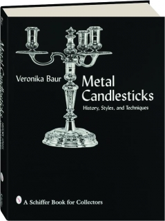 METAL CANDLESTICKS: History, Styles, and Techniques
