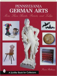 PENNSYLVANIA GERMAN ARTS: More Than Hearts, Parrots, and Tulips