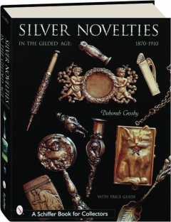SILVER NOVELTIES IN THE GILDED AGE, 1870-1910