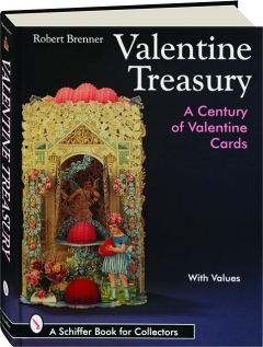 VALENTINE TREASURY: A Century of Valentine Cards