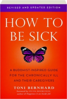 HOW TO BE SICK, REVISED EDITION: A Buddhist-Inspired Guide for the Chronically Ill and Their Caregivers