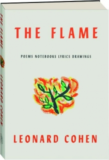 THE FLAME: Poems, Notebooks, Lyrics, Drawings
