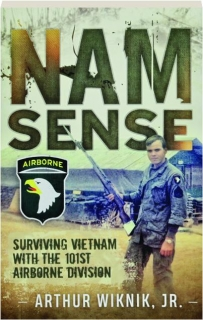 NAM-SENSE: Surviving Vietnam with the 101st Airborne Division
