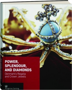 POWER, SPLENDOUR, AND DIAMONDS: Denmark's Regalia and Crown Jewels