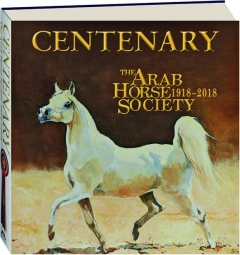 CENTENARY: Celebrating 100 Years of the Arab Horse Society 1918-2018