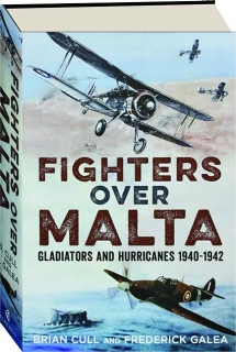 FIGHTERS OVER MALTA: Gladiators and Hurricanes 1940-1942