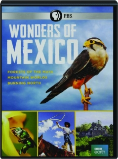 WONDERS OF MEXICO: Forests of the Maya / Mountain Worlds / Burning North