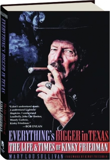 EVERYTHING'S BIGGER IN TEXAS: The Life & Times of Kinky Friedman