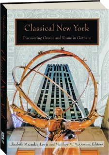 CLASSICAL NEW YORK: Discovering Greece and Rome in Gotham