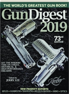 <I>GUN DIGEST</I> 2019, 73RD EDITION: The World's Greatest Gun Book!