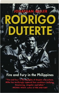 RODRIGO DUTERTE: Fire and Fury in the Philippines