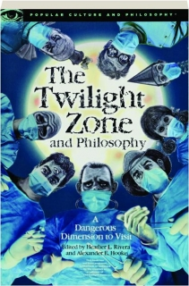 <I>THE TWILIGHT ZONE</I> AND PHILOSOPHY: A Dangerous Dimension to Visit