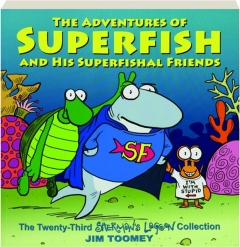 THE ADVENTURES OF SUPERFISH AND HIS SUPERFISHAL FRIENDS: The Twenty-Third <I>Sherman's Lagoon</I> Collection