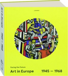 ART IN EUROPE 1945-1968: Facing the Future