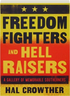 FREEDOM FIGHTERS AND HELL RAISERS: A Gallery of Memorable Southerners