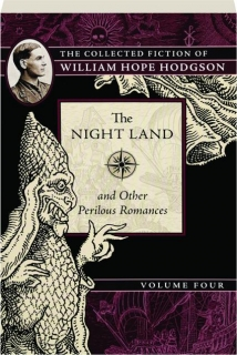 THE NIGHT LAND AND OTHER PERILOUS ROMANCES, VOLUME FOUR