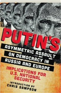 PUTIN'S ASYMMETRIC ASSAULT ON DEMOCRACY IN RUSSIA AND EUROPE: Implications for U.S. National Secruity