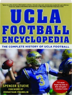 UCLA FOOTBALL ENCYCLOPEDIA: The Complete History of UCLA Football