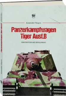 PANZERKAMPFWAGEN TIGER AUSF.B: Construction and Development