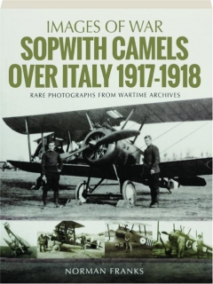 SOPWITH CAMELS OVER ITALY 1917-1918: Images of War