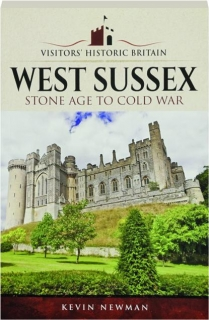VISITORS' HISTORIC BRITAIN--WEST SUSSEX: Stone Age to Cold War