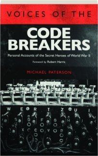VOICES OF THE CODE BREAKERS: Personal Accounts of the Secret Heroes of World War II