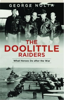 THE DOOLITTLE RAIDERS: What Heroes Do After the War