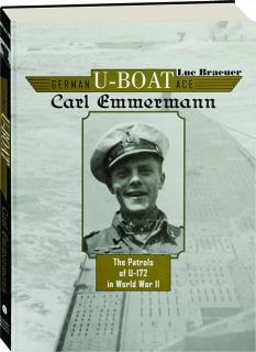 GERMAN U-BOAT ACE CARL EMMERMANN: The Patrols of <I>U-172</I> in World War II