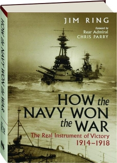 HOW THE NAVY WON THE WAR: The Real Instrument of Victory 1914-1918