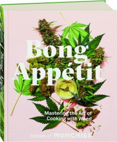 BONG APPETIT: Mastering the Art of Cooking with Weed