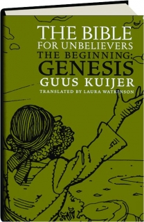 THE BIBLE FOR UNBELIEVERS: The Beginning--Genesis