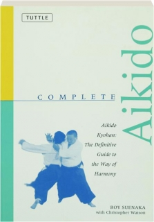 COMPLETE AIKIDO: Aikido Kyohan--The Definitive Guide to the Way of Harmony