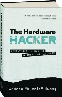 THE HARDWARE HACKER: Adventures in Making & Breaking Hardware