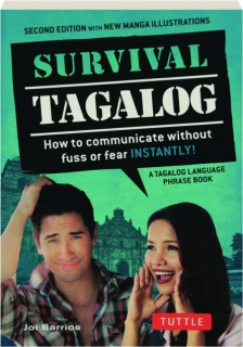 SURVIVAL TAGALOG, SECOND EDITION: How to Communicate Without Fuss or Fear Instantly!