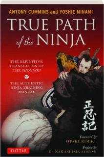 TRUE PATH OF THE NINJA: The Definitive Translation of the <I>Shoninki</I>