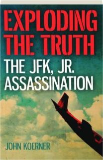 EXPLODING THE TRUTH: The JFK, Jr. Assassination